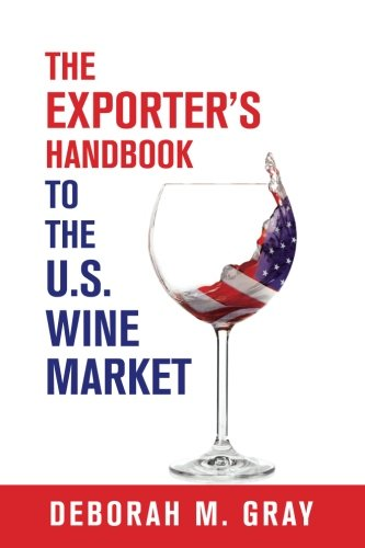 The Exporter's Handbook to the US Wine Market by Deborah M. Gray