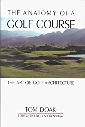 The Anatomy of a Golf Course: The Art of Golf Architecture by Tom Doak (1998-07-01)