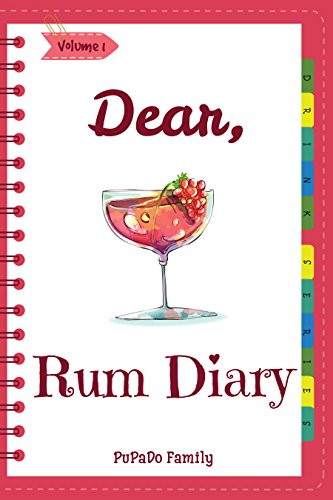 Dear, Rum Diary: Make An Awesome Month With 31 Best Rum Recipes! (Rum Recipe Book, Cooking Rum, Rum Cocktail Book, Best Cocktail Book, Best Cocktail Recipe Book, Summer Cocktail Book) [Volume 1]