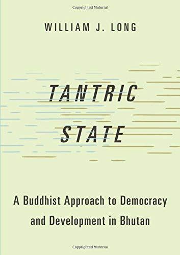 Tantric State: A Buddhist Approach to Democracy and Development in Bhutan (Studies in Comparative Political Theory) (Approaches To The Study Of Comparative Politics)