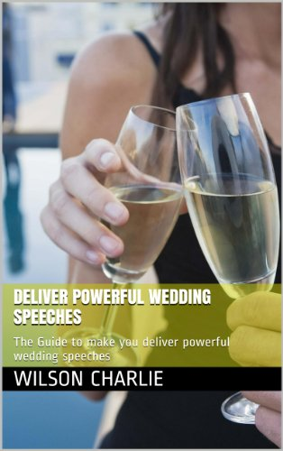 Deliver Powerful Wedding Speeches: The Guide to make you deliver powerful wedding speeches