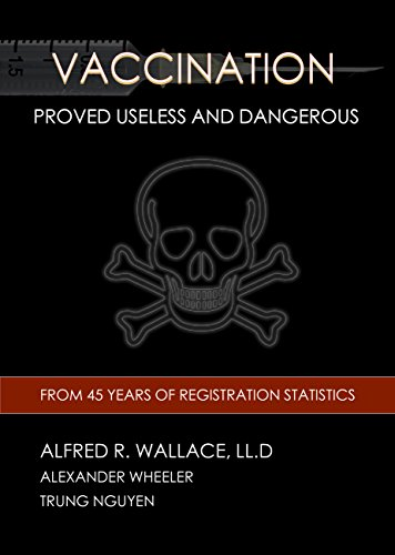 Vaccination Proved Useless and Dangerous (History of Vaccination Book 3) by [Nguyen, Trung, Wallace, Alfred R.]