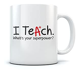 Teacher Coffee Mug - Birthday / Christmas / Appreciation / Retirement Gifts For Teachers, Teaching Gifts - I Teach Whats Your Superpower? Ceramic Mug 11 Oz. White
