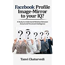 Facebook Profile Image-Mirror to your IQ?: A Study to Understand Relation Between Actual and Perceived Intelligence