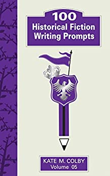 100 Historical Fiction Writing Prompts (Fiction Ideas Vol. 5) by [Colby, Kate M.]