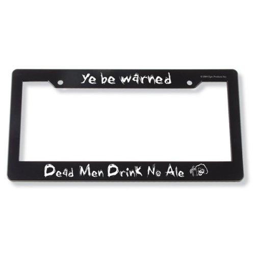 EPIC Black Car License Plate Frame Ye Be Warned Dead Men Drink No Ale