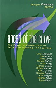 Ahead of the Curve: The Power of Assessment to Transform Teaching and Learning (Leading Edge (Solution Tree)) by Douglas Reeves (2007-09-24)
