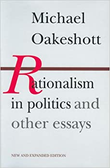 rationalism in politics and other essays michael oakeshott  rationalism in politics and other essays