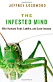 The Infested Mind, Jeffrey Lockwood, 0199930198