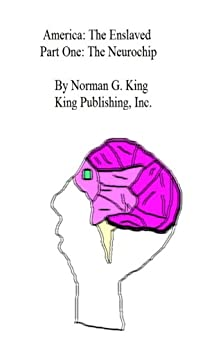America: The Enslaved. The Neurochip by [King, Norman]