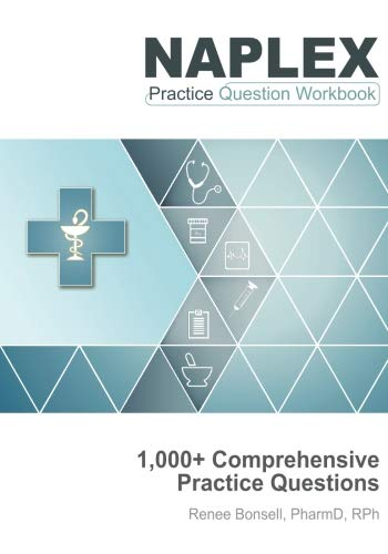 NAPLEX Practice Question Workbook: 1,000+ Comprehensive Practice Questions (2018 Edition)