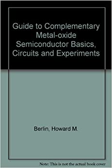 Book Guide to Complementary Metal-oxide Semiconductor Basics, Circuits and Experiments (Blacksburg continuing education series)