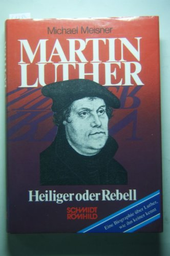 Martin Luther. Heiliger oder Rebell