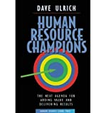 img - for [(Human Resource Champions: The Next Agenda for Adding Value and Delivering Results )] [Author: David Ulrich] [Jan-1997] book / textbook / text book