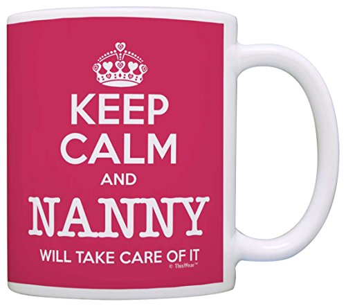 (Mother's Day Gift Keep Calm Nanny Will Take Care of It Funny Gift Coffee Mug Tea Cup Pink)