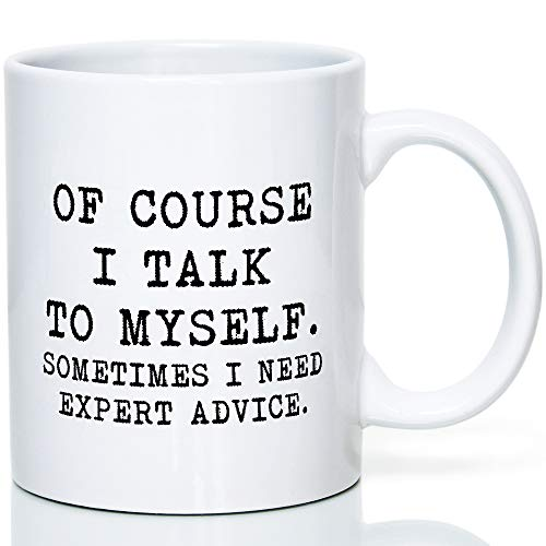 nicals OF COURSE I TALK TO MYSELF. SOMETIMES I NEED EXPERT ADVICE. Funny Coffee Mug with Sayings Christmas Gifts for Women & Men Valentines Day Gag Gifts for Mom & Dad, Birthday Gifts for Him & Her