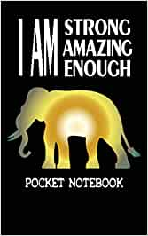 I Am Strong I Am Amazing I Am Enough: Pocket Notebook: Great Motivational Elephant Pocket Journal Notebook For Men Women Boys Girls - 100 Lined Pages 5 x 8 Inches
