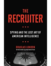 The Recruiter: Spying and the Lost Art of American Intelligence