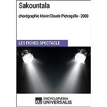 Sakountala (chorégraphie Marie-Claude Pietragalla - 2000): Les Fiches Spectacle d'Universalis (French Edition)