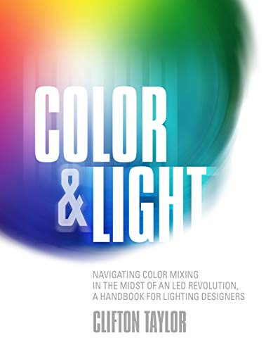 Pdf Arts Color & Light: Navigating Color Mixing in the Midst of an LED Revolution, A Handbook for Lighting Designers