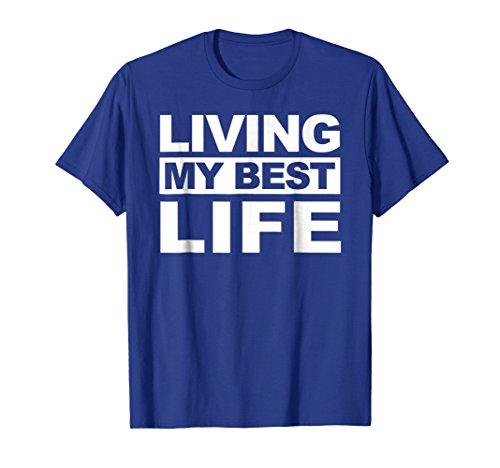 Living My Best Life T-shirt Living My Best Life Gift Shirt