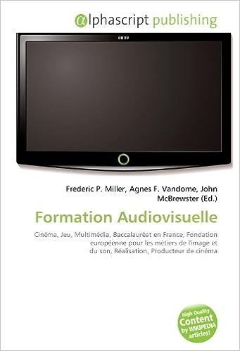 Livre Formation Audiovisuelle: Cinéma, Jeu, Multimédia, Baccalauréat en France, Fondation européenne pour les métiers de l'image et du son, Réalisation, Producteur de cinéma pdf