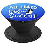 English Springer Spaniel Gifts All I Need Is My Dog Soccer PopSockets Grip and Stand for Phones and Tablets 6