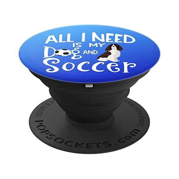 English Springer Spaniel Gifts All I Need Is My Dog Soccer PopSockets Grip and Stand for Phones and Tablets 1
