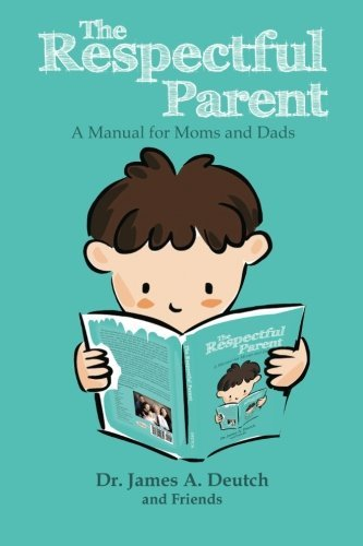 The Respectful Parent: A Manual for Moms and Dads by James Deutch - Land Deutche