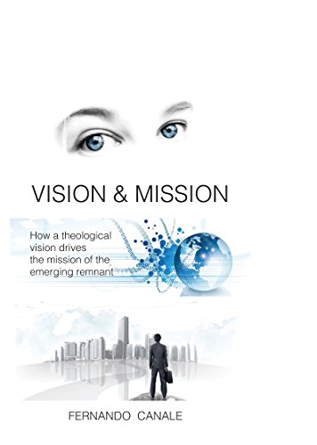 vision-mission-how-a-theological-vision-drives-the-mission-of-the-emerging-remnant