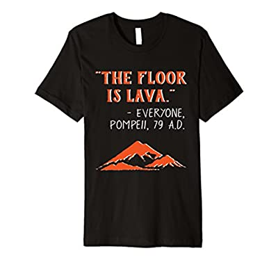 The Floor is Lava Pompeii Funny T-Shirt for History Lovers