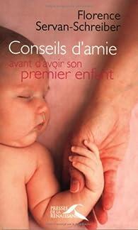 Conseils d'amie avant d'avoir son premier enfant par Florence Servan-Schreiber