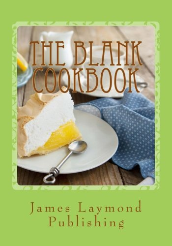 The Blank Cookbook: For Your Recipes by James Laymond