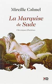 La marquise de Sade : chroniques libertines, Calmel, Mireille