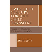 Twentieth Century Forcible Child Transfers: Probing the Boundaries of the Genocide Convention