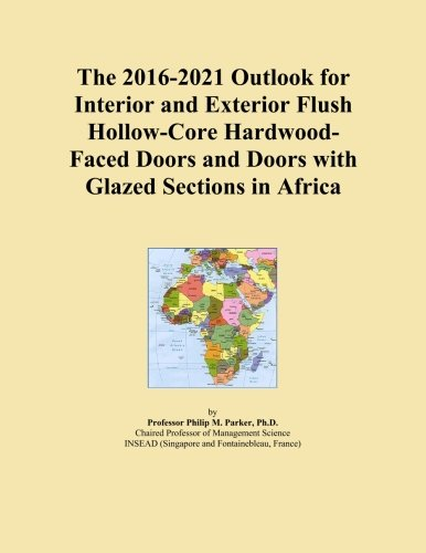 (The 2016-2021 Outlook for Interior and Exterior Flush Hollow-Core Hardwood-Faced Doors and Doors with Glazed Sections in)