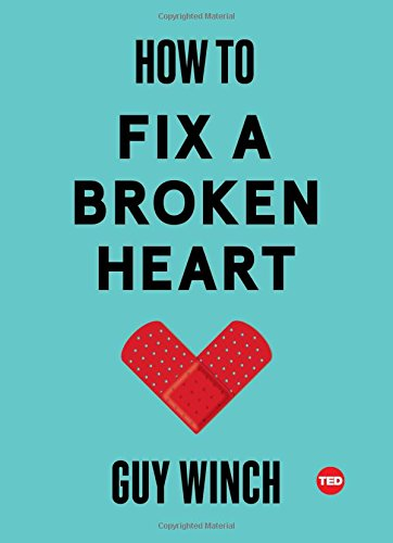 How to Fix a Broken Heart (TED Books) (Advice For A Guy With A Broken Heart)