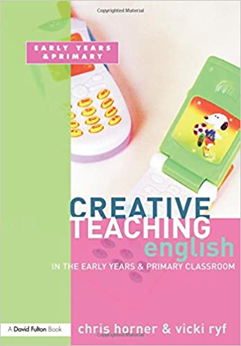 Creative Teaching: English in the Early Years and Primary