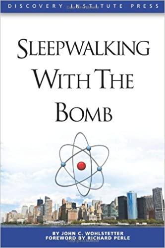 Sleepwalking With the Bomb  John C. Wohlstetter  9781936599066  Amazon.com   Books 0c88a8a5fbe