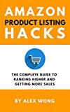Amazon Product Listing Hacks - The Complete Guide To Ranking Higher And Getting More Sales by