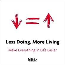 Less Doing, More Living: Make Everything in Life Easier