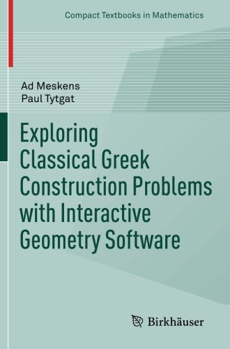 Exploring Classical Greek Construction Problems with Interactive Geometry Software (Compact Textbooks in - Literature Interactive Compact