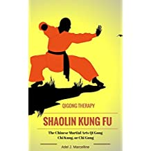 Shaolin Kung Fu Qigong Therapy: The Chinese Martial Arts Qi Gong, Chi Kung, or Chi Gung