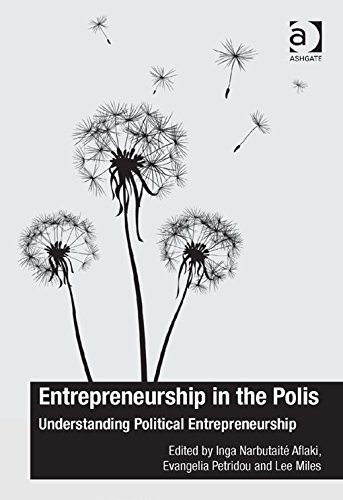 Download Entrepreneurship in the Polis: Understanding Political Entrepreneurship (The Ashgate Plus Series in International Relations and Politics) Pdf