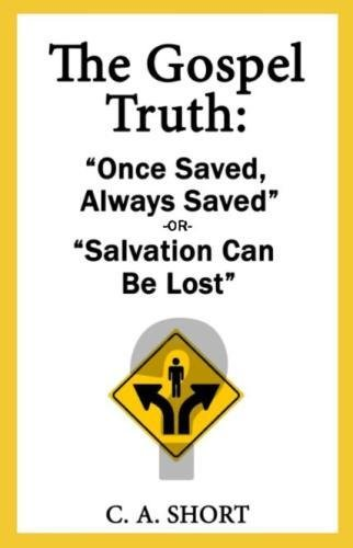 """The Gospel Truth: """"Once Saved Always Saved"""" or """"Salvation Can Be Lost""""? pdf"""