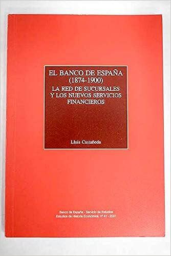 El Banco De España 1874-1900 . La Red De Sucursales Y Los Nuevos Servicios Financieros: Amazon.es: Castañeda Peirón, Luis: Libros