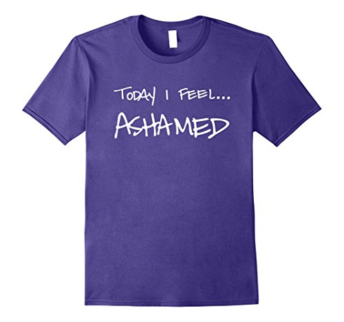 Today I Feel Ashamed T-Shirt