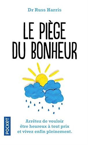 Le Piège du bonheur [ The Happiness Trap: How to Stop Struggling and Start Living ] (French Edition)