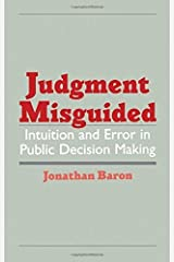 Judgment Misguided: Intuition and Error in Public Decision Making by Jonathan Baron (1998-05-21) Hardcover