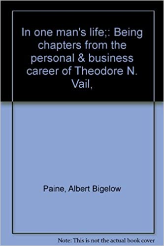 In One Man's Life Being Chapters from the Personal and Business Career of Theodore N. Vail